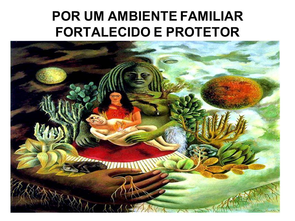 POR UM AMBIENTE FAMILIAR FORTALECIDO E PROTETOR