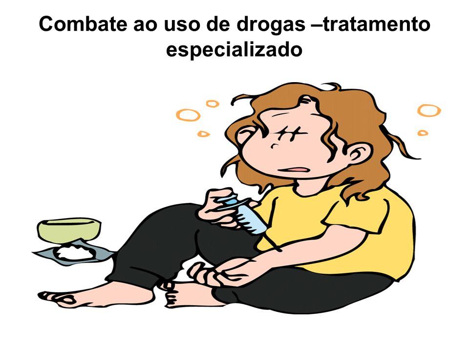 Combate ao uso de drogas –tratamento especializado