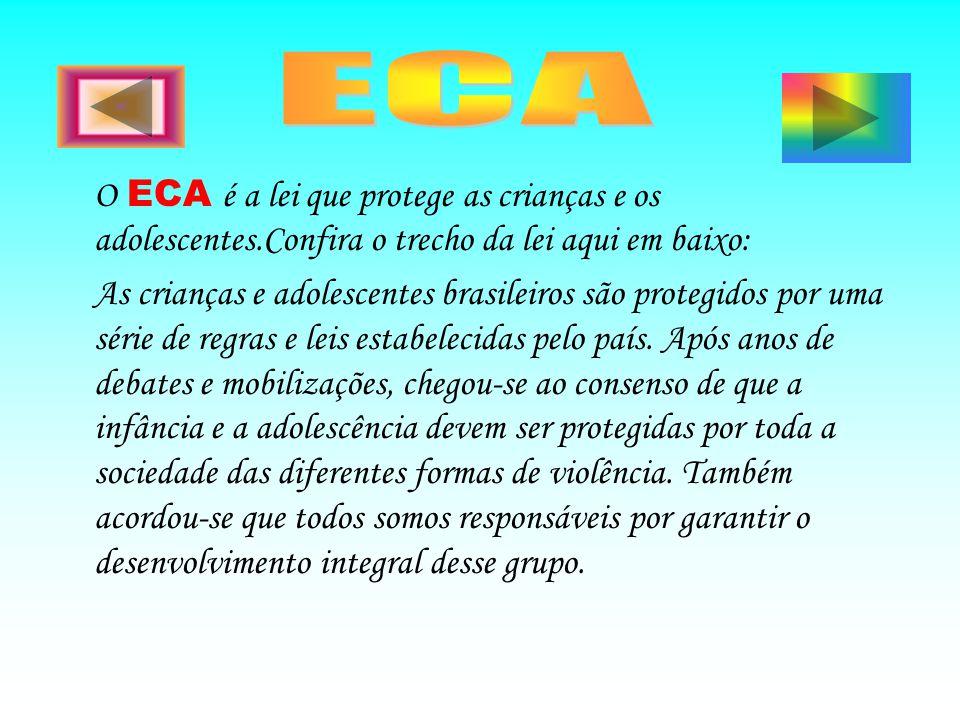 ECA O ECA é a lei que protege as crianças e os adolescentes.Confira o trecho da lei aqui em baixo: