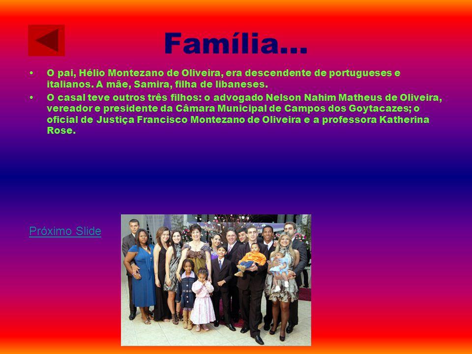 Família... O pai, Hélio Montezano de Oliveira, era descendente de portugueses e italianos. A mãe, Samira, filha de libaneses.