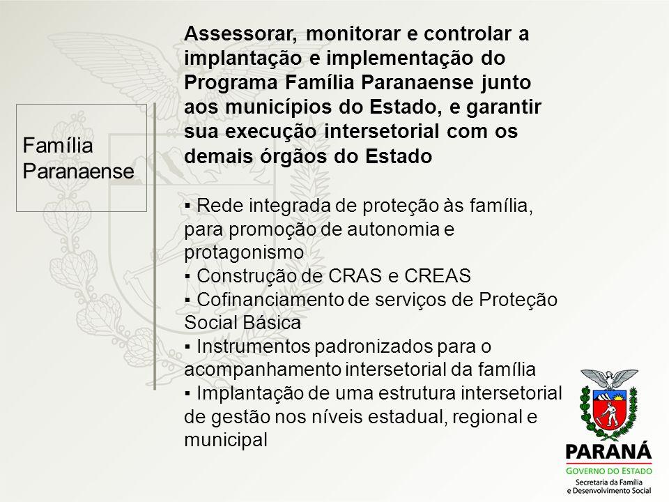 Assessorar, monitorar e controlar a implantação e implementação do Programa Família Paranaense junto aos municípios do Estado, e garantir sua execução intersetorial com os demais órgãos do Estado
