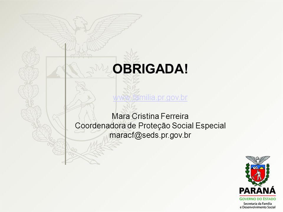 OBRIGADA! www.familia.pr.gov.br Mara Cristina Ferreira