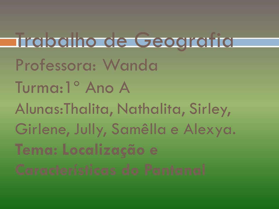 Trabalho de Geografia Professora: Wanda Turma:1º Ano A Alunas:Thalita, Nathalita, Sirley, Girlene, Jully, Samêlla e Alexya.