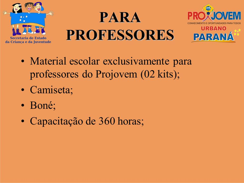 PARA PROFESSORES Material escolar exclusivamente para professores do Projovem (02 kits); Camiseta;