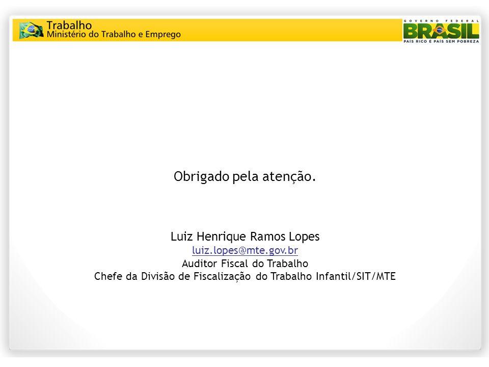 Obrigado pela atenção. Luiz Henrique Ramos Lopes luiz.lopes@mte.gov.br