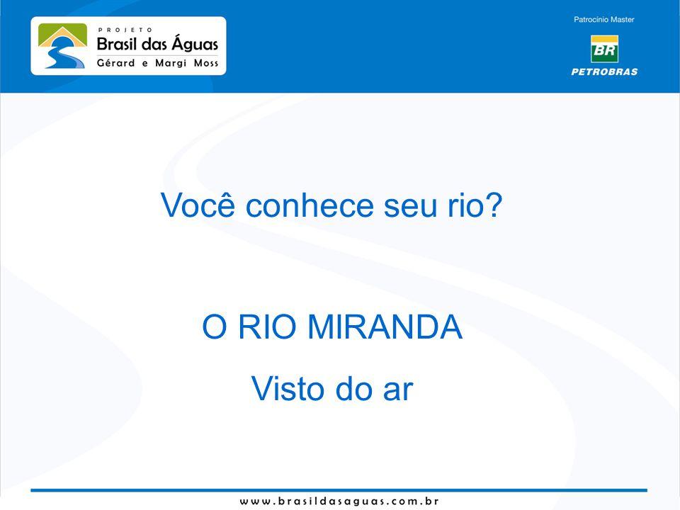 Você conhece seu rio O RIO MIRANDA Visto do ar