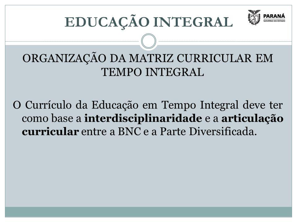 ORGANIZAÇÃO DA MATRIZ CURRICULAR EM TEMPO INTEGRAL
