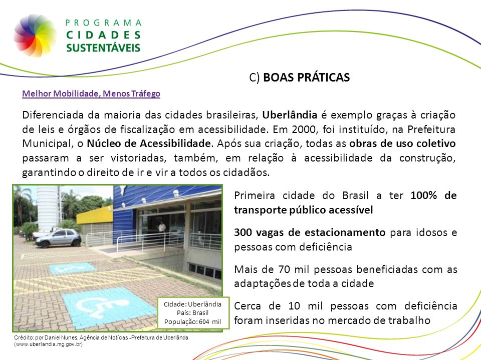 Cidade: Uberlândia País: Brasil População: 604 mil