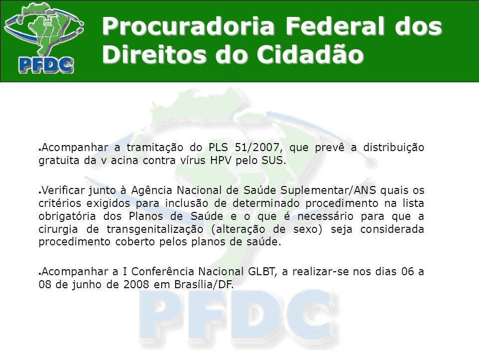 Acompanhar a tramitação do PLS 51/2007, que prevê a distribuição gratuita da v acina contra vírus HPV pelo SUS.