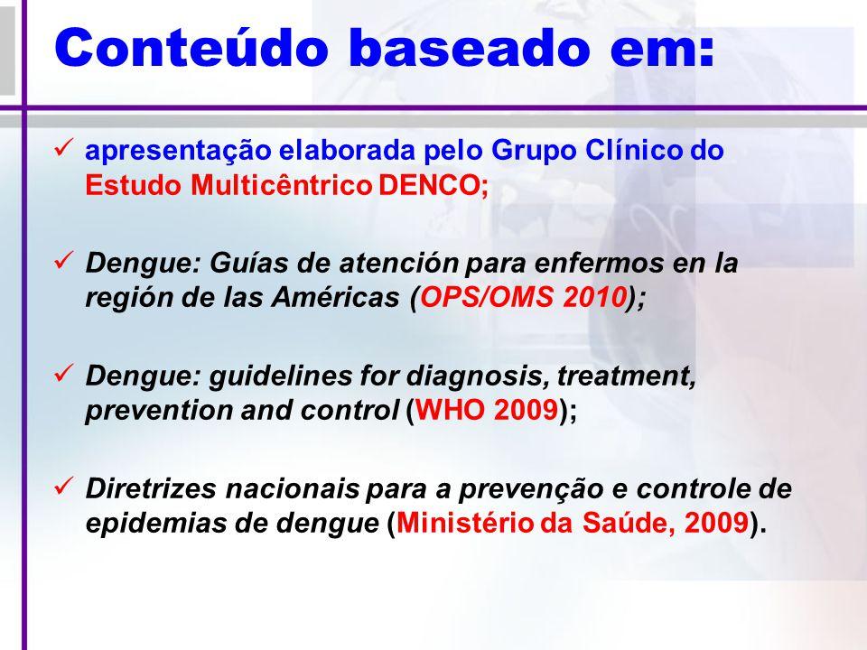 Conteúdo baseado em: apresentação elaborada pelo Grupo Clínico do Estudo Multicêntrico DENCO;