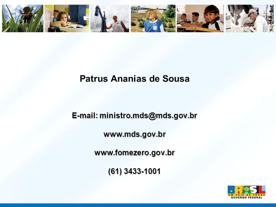 Patrus Ananias de Sousa E-mail: ministro.mds@mds.gov.br