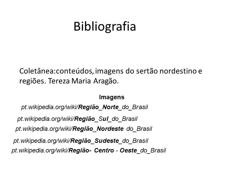 Bibliografia Coletânea:conteúdos, imagens do sertão nordestino e regiões. Tereza Maria Aragão. Imagens.