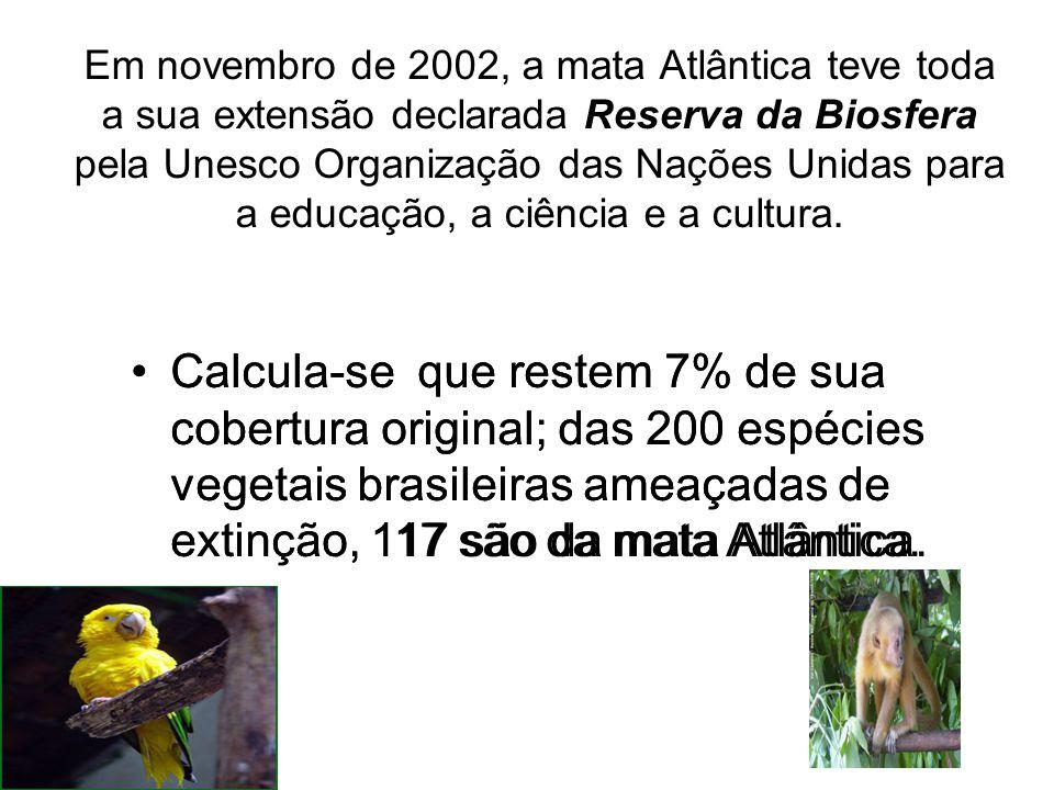 Em novembro de 2002, a mata Atlântica teve toda a sua extensão declarada Reserva da Biosfera pela Unesco Organização das Nações Unidas para a educação, a ciência e a cultura.