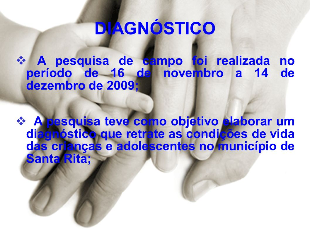 DIAGNÓSTICO A pesquisa de campo foi realizada no período de 16 de novembro a 14 de dezembro de 2009;