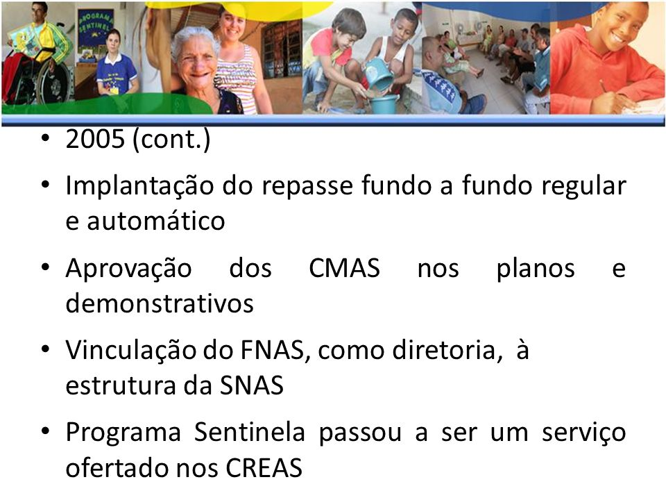 2005 (cont.) Implantação do repasse fundo a fundo regular e automático. Aprovação dos CMAS nos planos e demonstrativos.