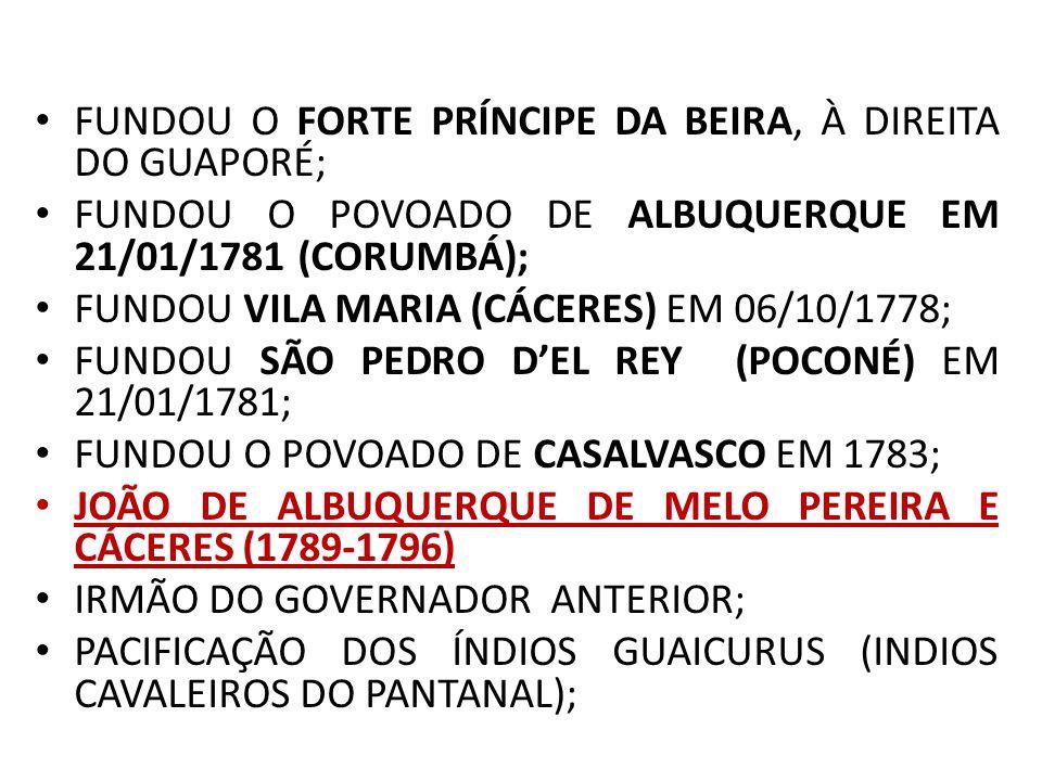 FUNDOU O FORTE PRÍNCIPE DA BEIRA, À DIREITA DO GUAPORÉ;