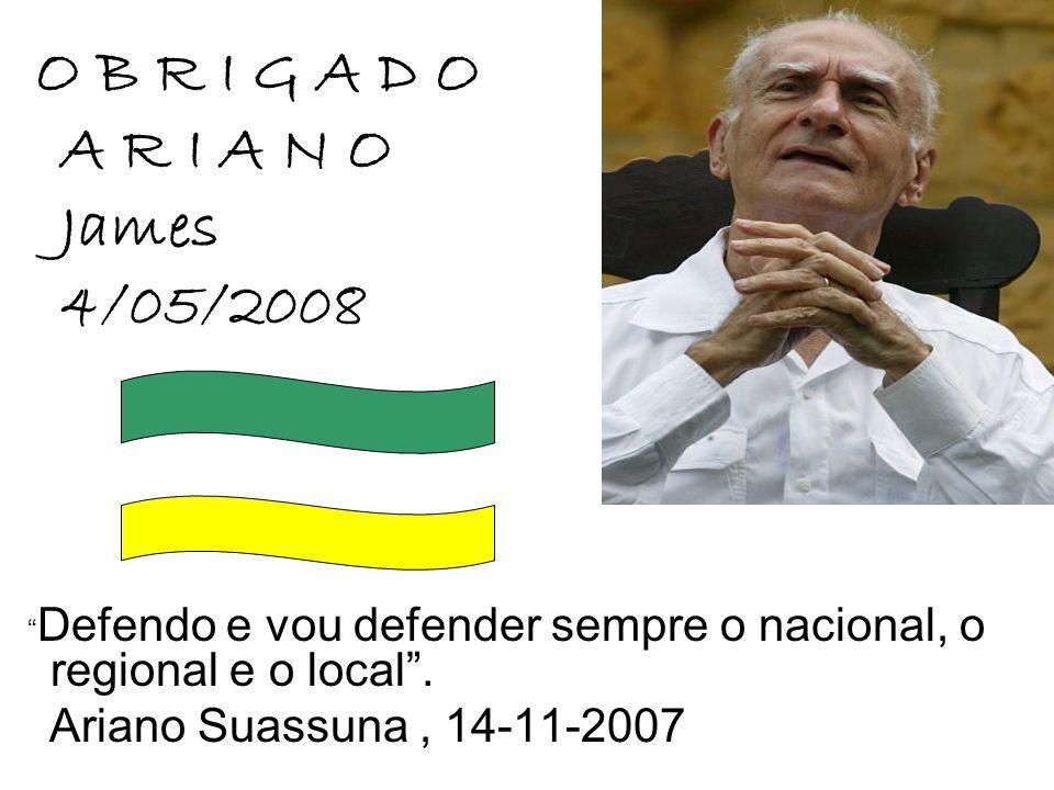A R I A N O James 4/05/2008 Ariano Suassuna , 14-11-2007