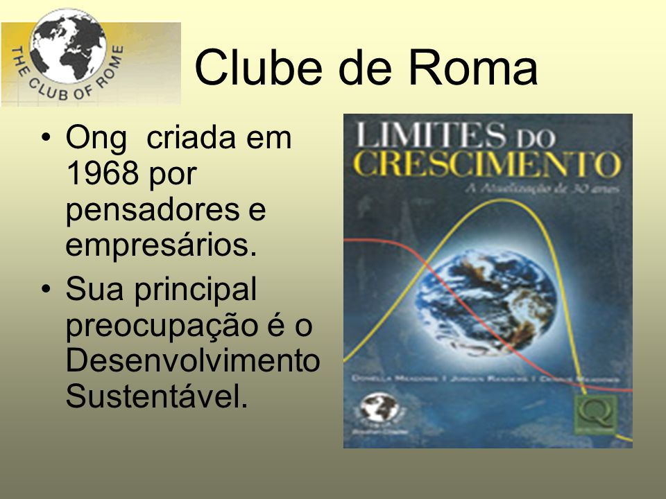 Clube de Roma Ong criada em 1968 por pensadores e empresários.