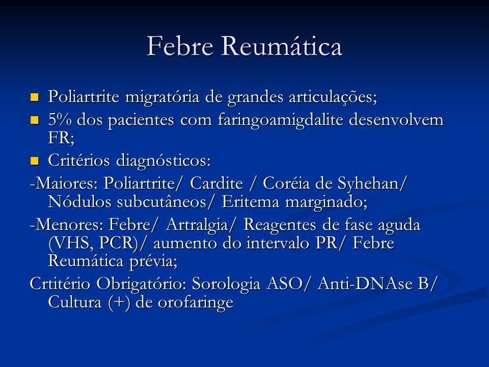 Febre Reumática Poliartrite migratória de grandes articulações;