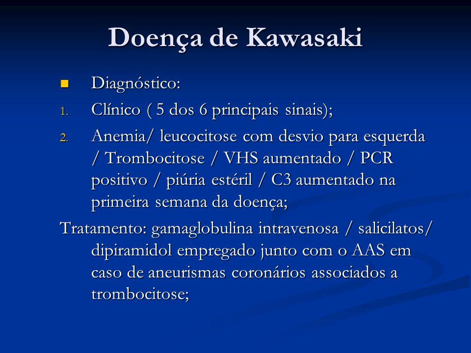 Doença de Kawasaki Diagnóstico: Clínico ( 5 dos 6 principais sinais);