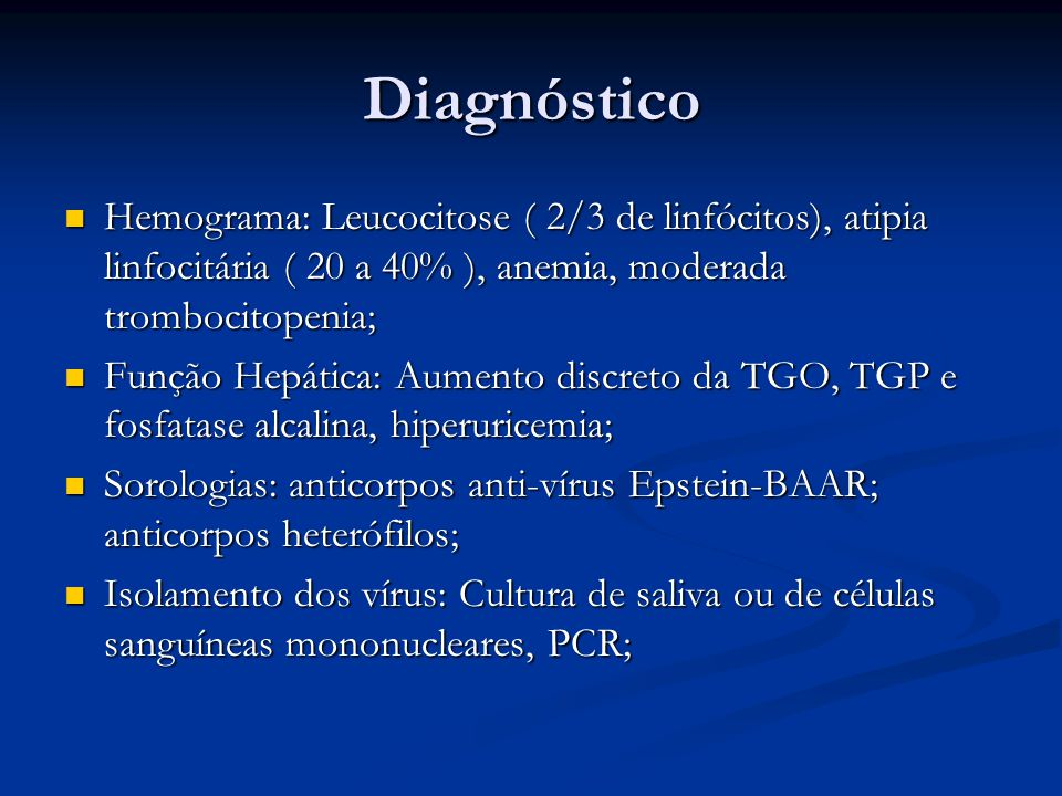 Diagnóstico Hemograma: Leucocitose ( 2/3 de linfócitos), atipia linfocitária ( 20 a 40% ), anemia, moderada trombocitopenia;