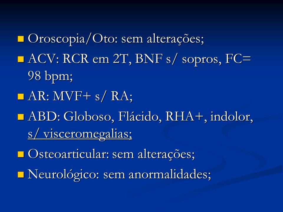 Oroscopia/Oto: sem alterações;