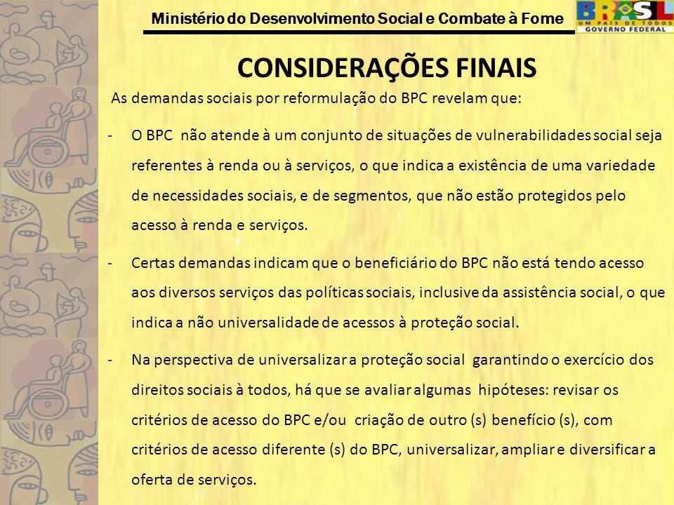 CONSIDERAÇÕES FINAIS As demandas sociais por reformulação do BPC revelam que: