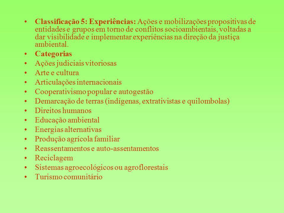 Classificação 5: Experiências: Ações e mobilizações propositivas de entidades e grupos em torno de conflitos socioambientais, voltadas a dar visibilidade e implementar experiências na direção da justiça ambiental.