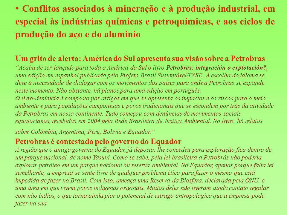 • Conflitos associados à mineração e à produção industrial, em especial às indústrias químicas e petroquímicas, e aos ciclos de produção do aço e do alumínio