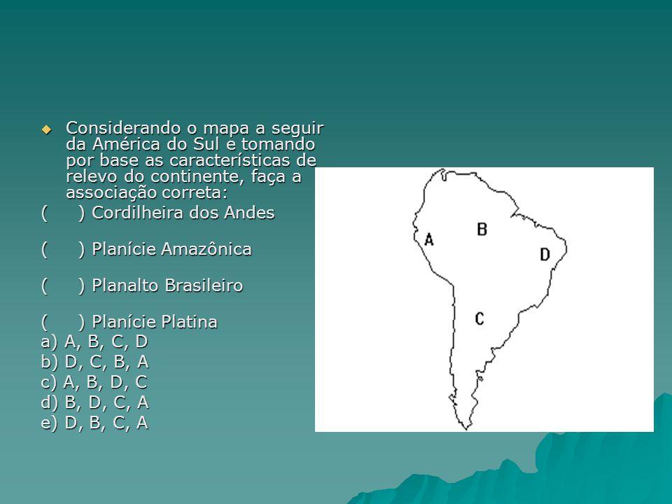 Considerando o mapa a seguir da América do Sul e tomando por base as características de relevo do continente, faça a associação correta: