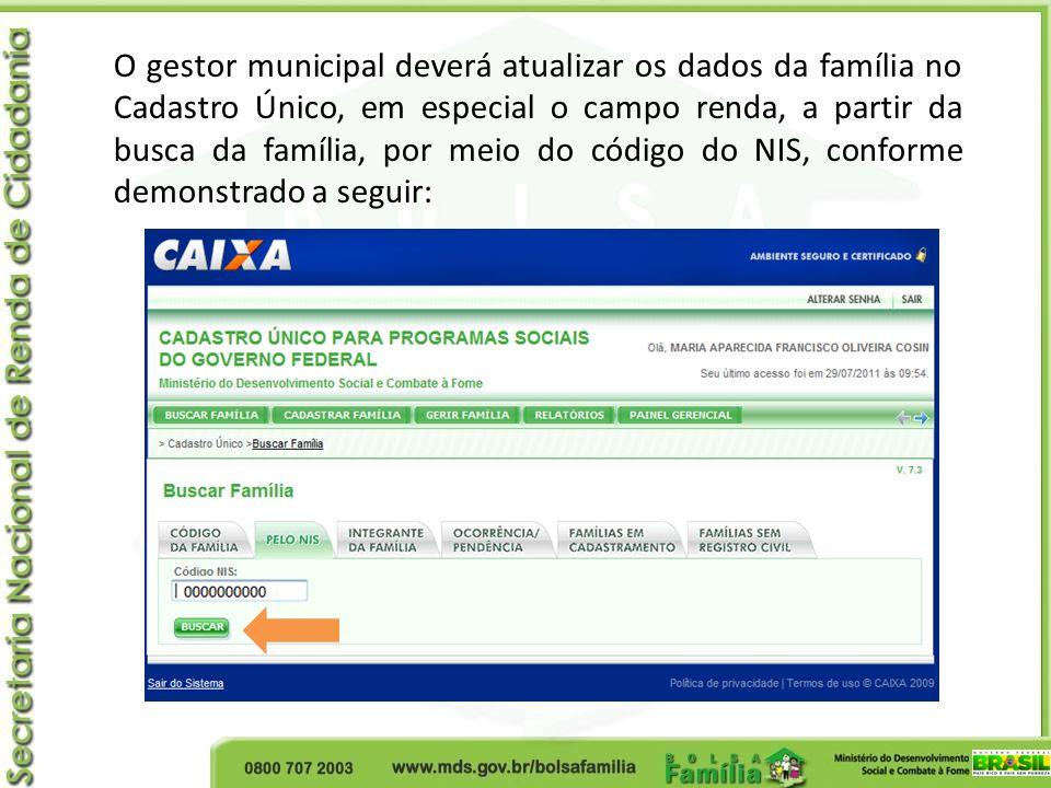 O gestor municipal deverá atualizar os dados da família no Cadastro Único, em especial o campo renda, a partir da busca da família, por meio do código do NIS, conforme demonstrado a seguir: