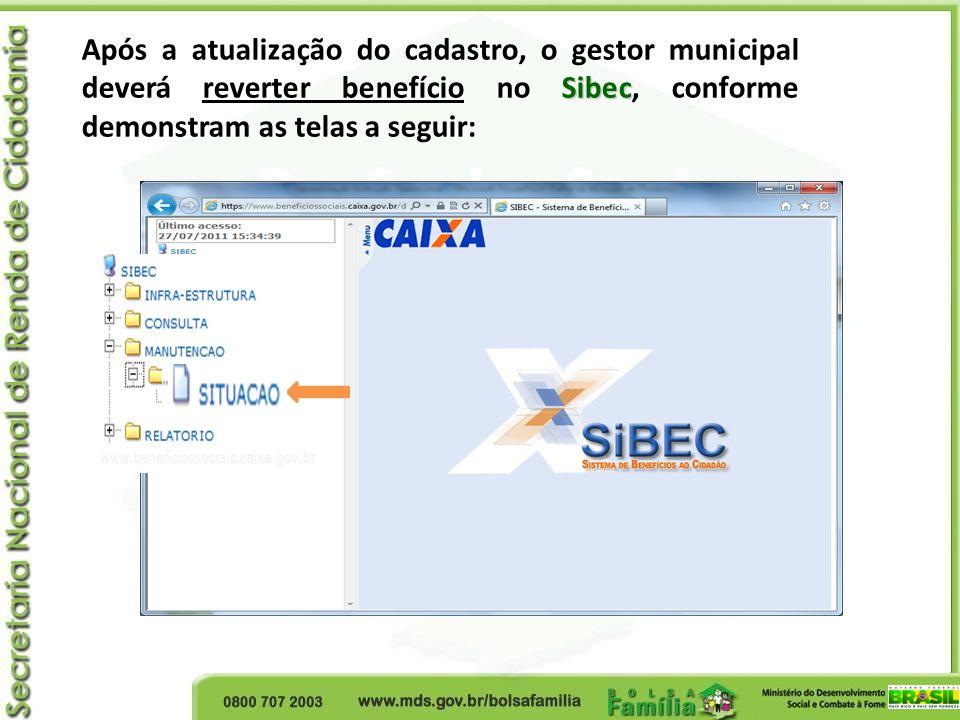 Após a atualização do cadastro, o gestor municipal deverá reverter benefício no Sibec, conforme demonstram as telas a seguir: