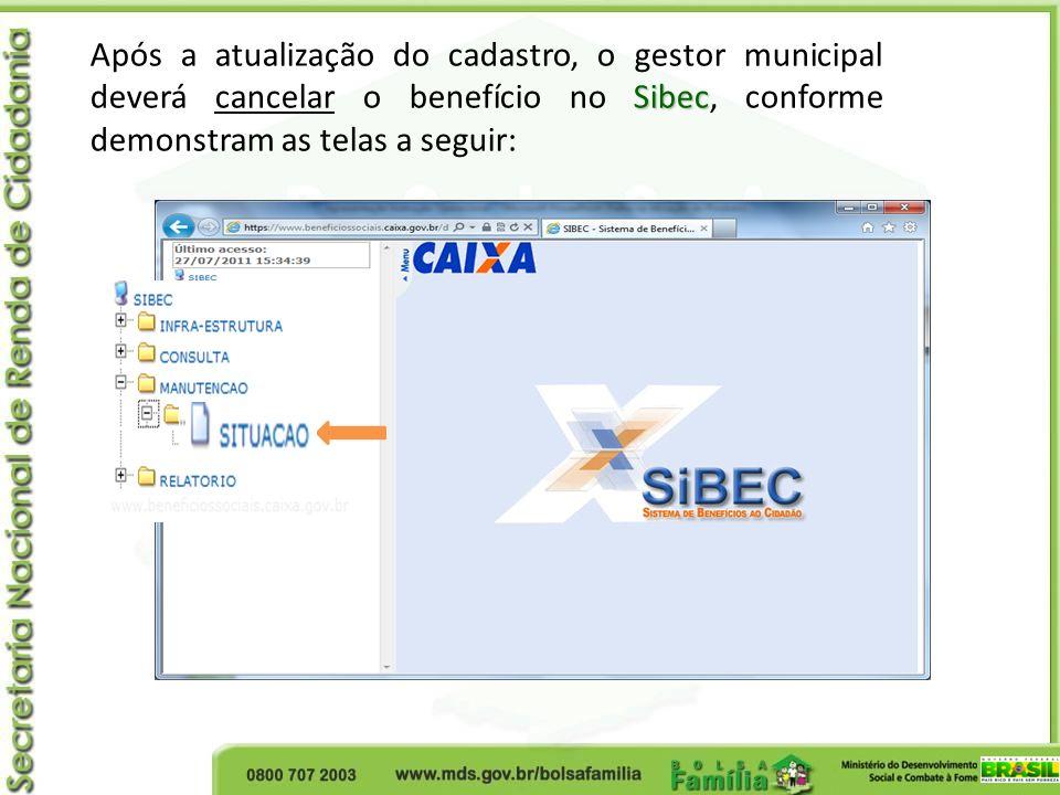 Após a atualização do cadastro, o gestor municipal deverá cancelar o benefício no Sibec, conforme demonstram as telas a seguir:
