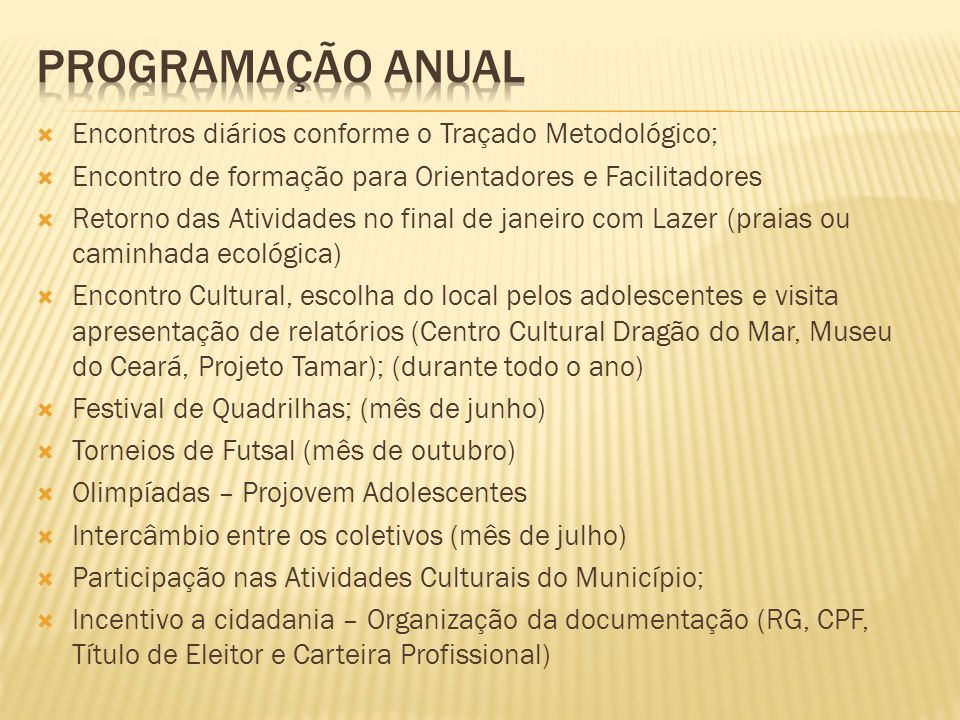 Programação anual Encontros diários conforme o Traçado Metodológico;