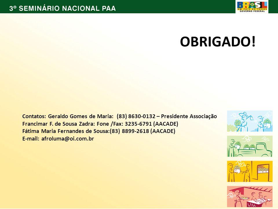 OBRIGADO! Contatos: Geraldo Gomes de Maria: (83) 8630-0132 – Presidente Associação. Francimar F. de Sousa Zadra: Fone /Fax: 3235-6791 (AACADE)