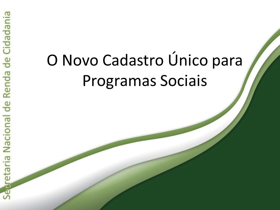 O Novo Cadastro Único para Programas Sociais