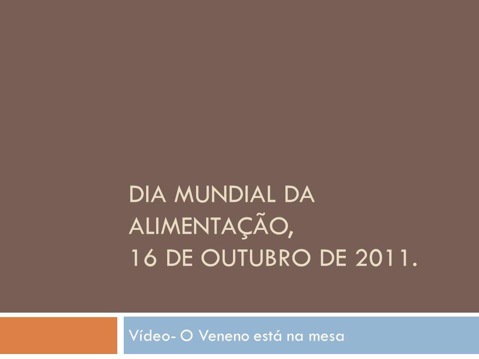 DIA MUNDIAL DA ALIMENTAÇÃO, 16 DE OUTUBRO DE 2011.