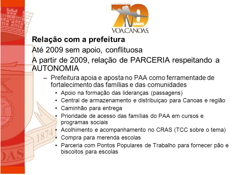 Relação com a prefeitura Até 2009 sem apoio, conflituosa