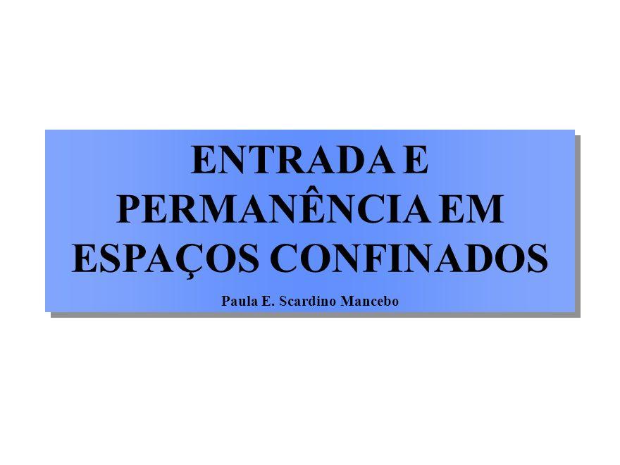 ENTRADA E PERMANÊNCIA EM ESPAÇOS CONFINADOS Paula E. Scardino Mancebo