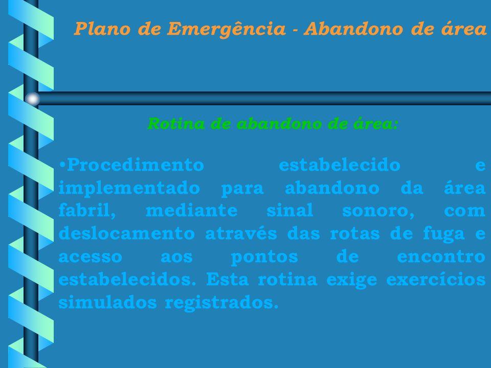 Plano de Emergência - Abandono de área Rotina de abandono de área:
