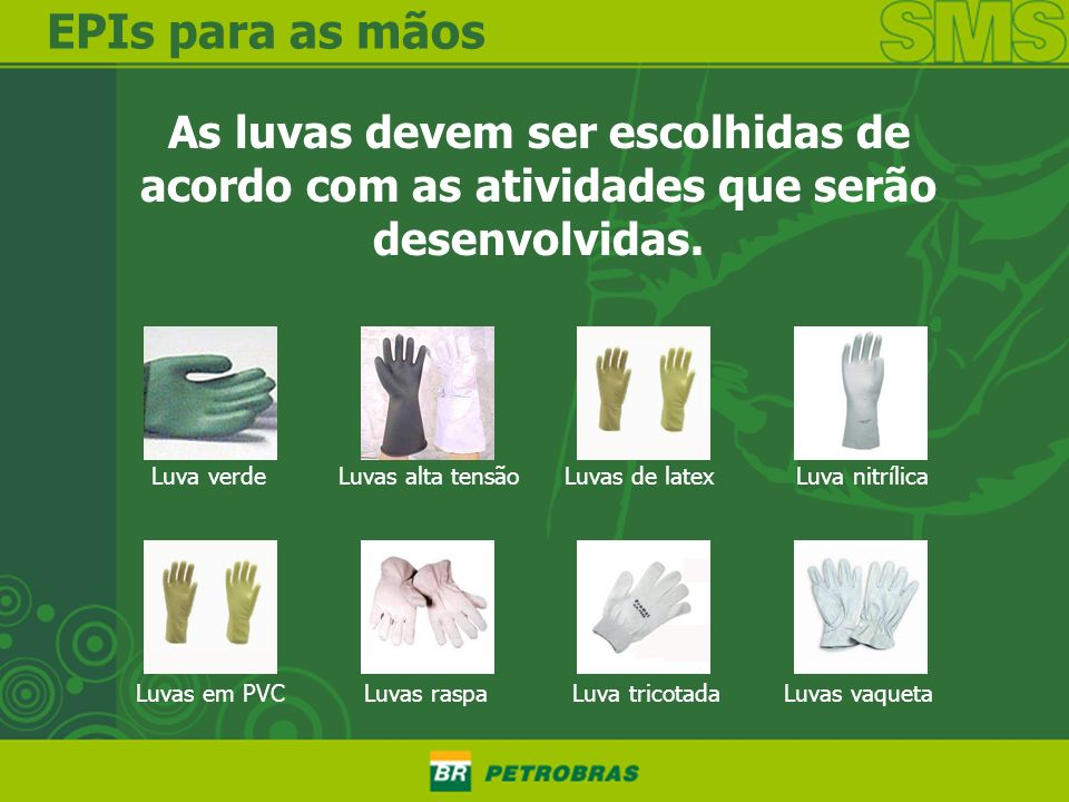 EPIs para as mãosAs luvas devem ser escolhidas de acordo com as atividades que serão desenvolvidas.