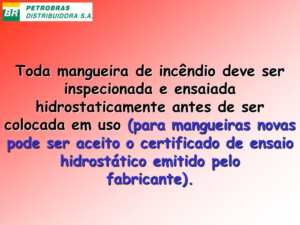 Toda mangueira de incêndio deve ser inspecionada e ensaiada hidrostaticamente antes de ser colocada em uso (para mangueiras novas pode ser aceito o certificado de ensaio hidrostático emitido pelo fabricante).