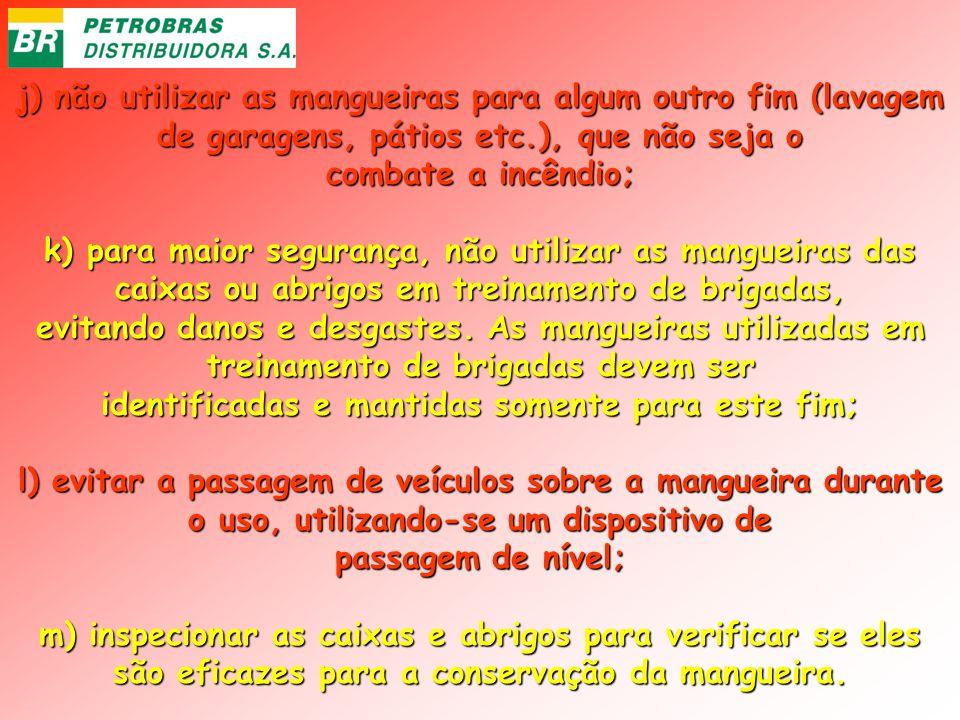 j) não utilizar as mangueiras para algum outro fim (lavagem de garagens, pátios etc.), que não seja o combate a incêndio;