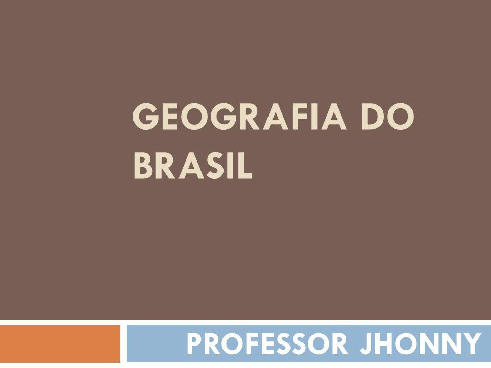 GEOGRAFIA DO BRASIL PROFESSOR JHONNY