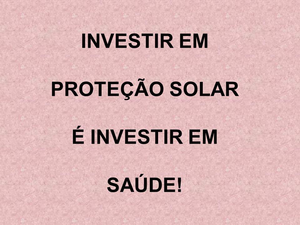 INVESTIR EM PROTEÇÃO SOLAR É INVESTIR EM SAÚDE!