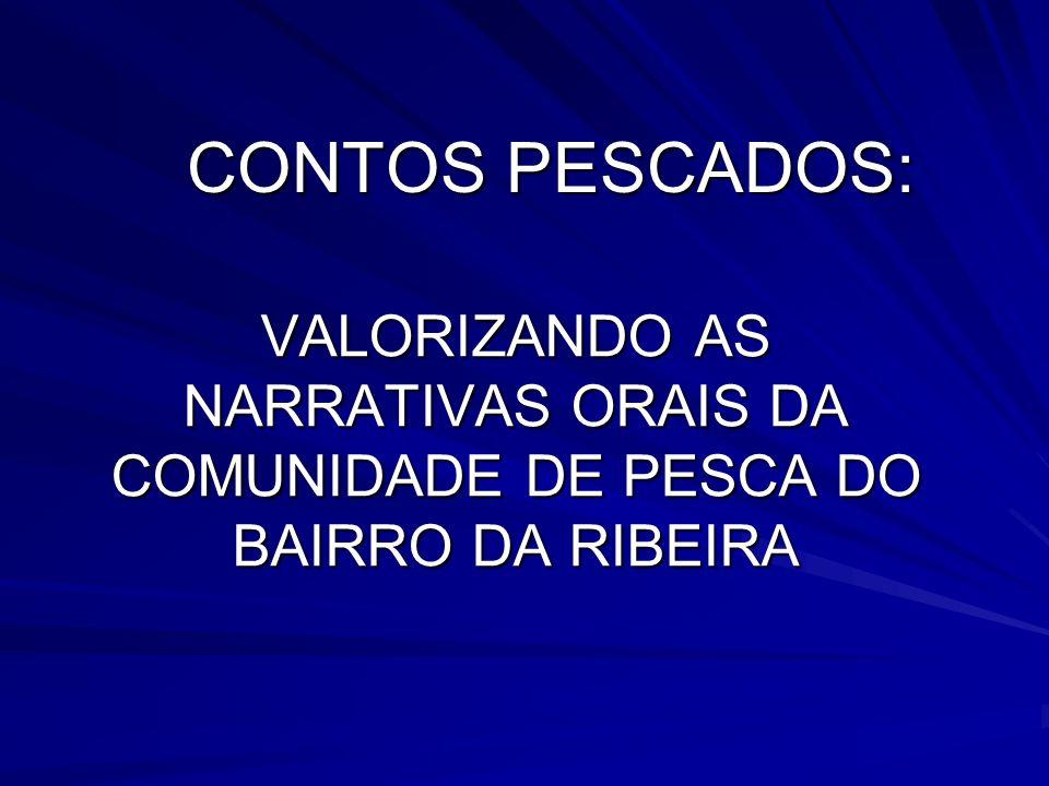 CONTOS PESCADOS: VALORIZANDO AS NARRATIVAS ORAIS DA COMUNIDADE DE PESCA DO BAIRRO DA RIBEIRA
