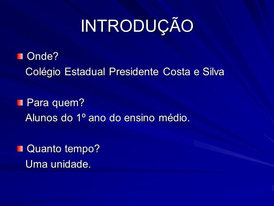 INTRODUÇÃO Onde Colégio Estadual Presidente Costa e Silva Para quem