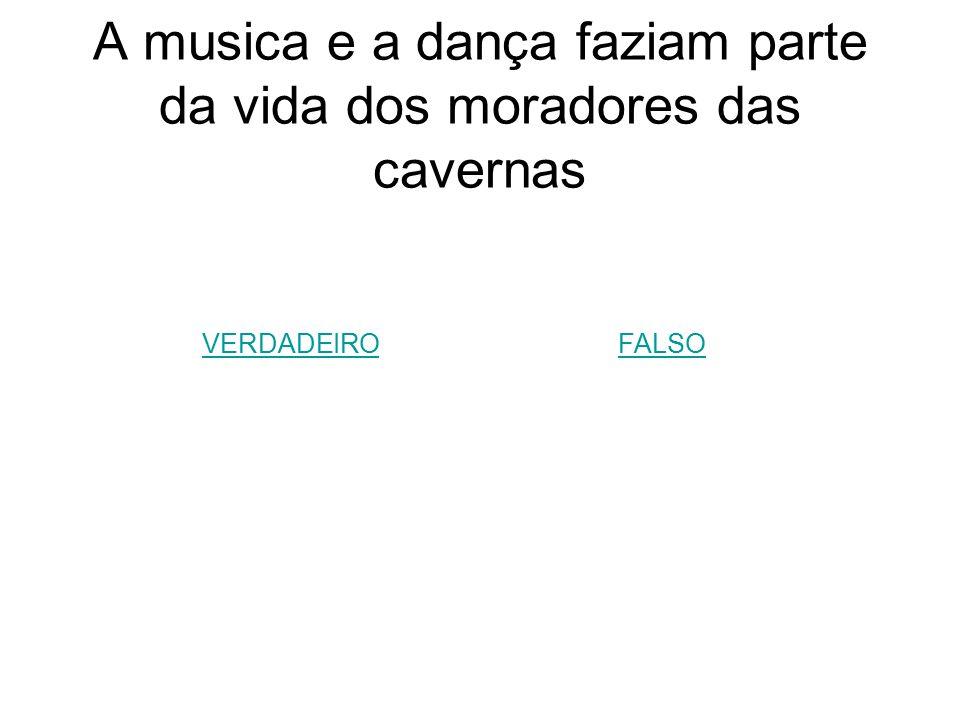 A musica e a dança faziam parte da vida dos moradores das cavernas