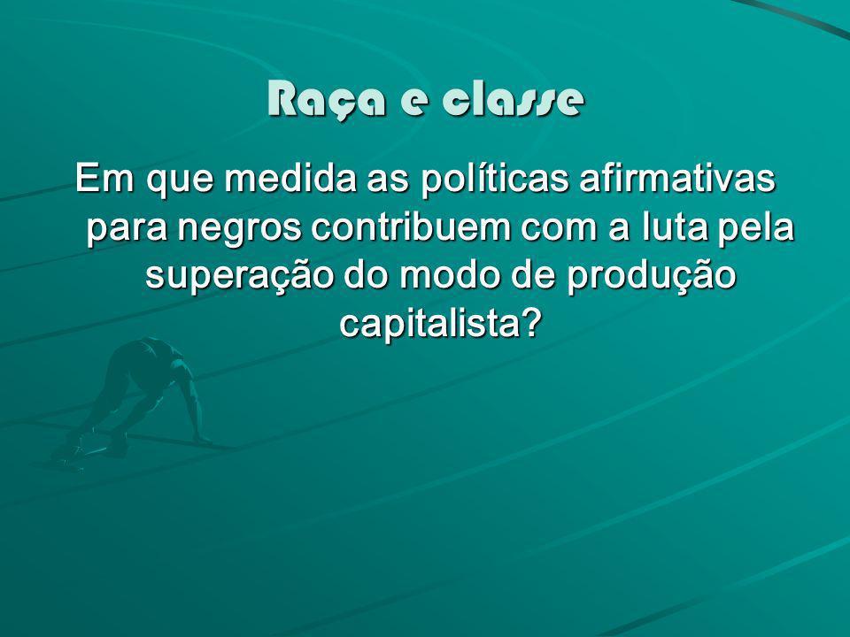 Raça e classe Em que medida as políticas afirmativas para negros contribuem com a luta pela superação do modo de produção capitalista