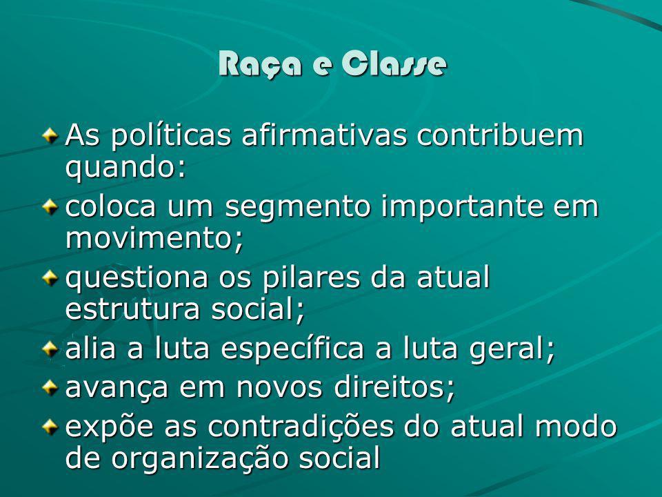 Raça e Classe As políticas afirmativas contribuem quando: